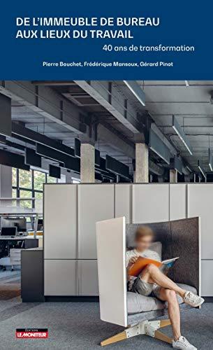 De l'immeuble de bureaux aux lieux de travail: 40 ans de transformations