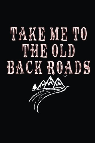 Take Me To The Old Back Roads: Blank Notebook, 6 x 9, 108 Lined Pages (diary, notebook, journal)