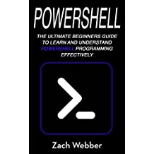 Powershell: The Ultimate Beginners Guide To Learn And Understand Powershell Programming Effectively