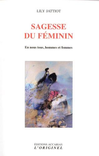 Sagesse du féminin : En nous tous, hommes et femmes par Lily Jattiot