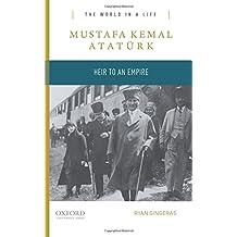 Mustafa Kemal Ataturk: Heir to the Empire (World in a Life)