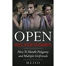 Open Relationships: How To Handle Polygamy and Multiple Girlfriends (Orgasm Safe Sex Communication Psychology Health Mental Open Minded Optimistic Love ... Poly Mate Freedom) (English Edition)