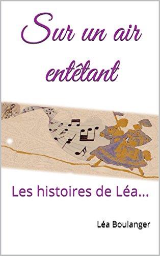 Sur un air entêtant: Les histoires de Léa... par Léa Boulanger