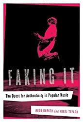 Faking It: The Quest for Authenticity in Popular Music by Hugh Barker (2007-02-17)