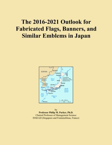 The 2016-2021 Outlook for Fabricated Flags, Banners, and Similar Emblems in Japan