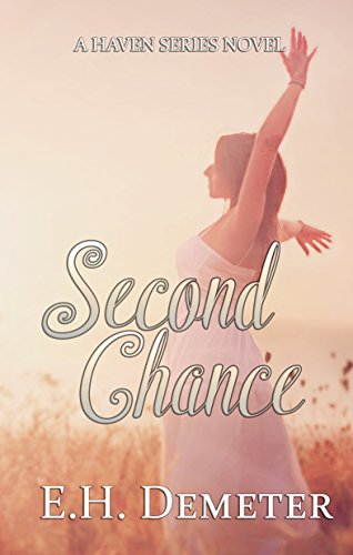 Second Chance: A Haven Series romance novel by [Demeter, E.H.]