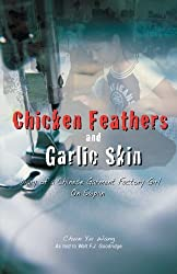 Chicken Feathers and Garlic Skin: Diary of a Chinese Garment Factory Girl on Saipan