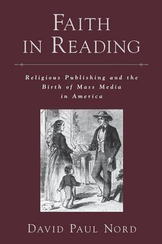 Faith in Reading: Religious Publishing and the Birth of Mass Media in America (Religion in America) by David Paul Nord (2007-09-01)