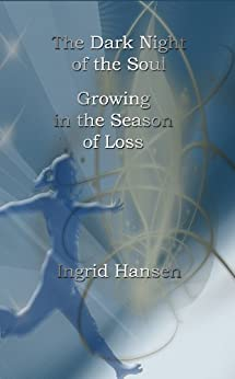 The Dark Night of the Soul: Growing in the Season of Loss (English Edition) par [Hansen, Ingrid]