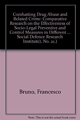 Combatting Drug Abuse and Related Crime: Comparative Research on the Effectiveness of Socio-Legal Preventive and Control Measures in Different ... Social Defence Research Institute), No. 21.)