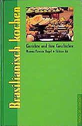 Brasilianisch kochen. Gerichte und ihre Geschichte (Gerichte und ihre Geschichte  - Edition dià im Verlag Die Werkstatt)