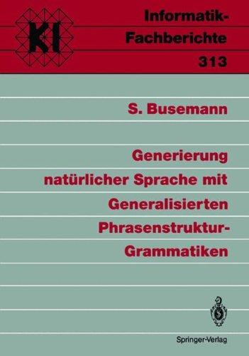 Generierung natürlicher Sprache mit Generalisierten Phrasenstruktur-Grammatiken (Informatik-Fachberichte/Subreihe Künstliche Intelligenz) (German - Software-beck Systeme