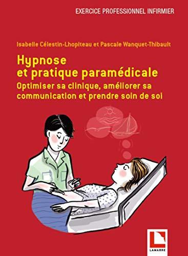 Hypnose et pratique paramédicale: Optimiser sa clinique, améliorer sa communication et prendre soin de soi par Isabelle CELESTIN LHOPITEAU, Pascale Wanquet-Thibault