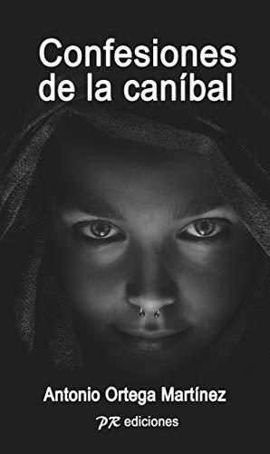 Confesiones de la caníbal |Terror | Intriga | Suspense | Misterio | Thriller Psicológico: Una Novela que te meterá en la mente de una asesina en serie