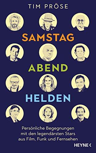 Samstagabendhelden: Persönliche Begegnungen mit den legendärsten Stars aus Film, Funk und Fernsehen -