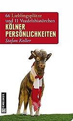 Kölner Persönlichkeiten: 66 Lieblingsplätze und 11 Veedelshistörchen (Lieblingsplätze im GMEINER-Verlag)