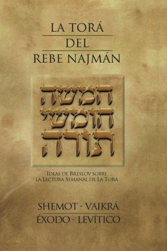 La Tora del Rebe Najman - Exodo-Levitico: Ideas de Breslov sobre la Lectura Semanal de la Tora