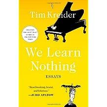 We Learn Nothing: Essays by Tim Kreider (2013-04-09)