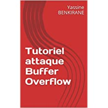 Tutoriel attaque Buffer Overflow (French Edition)
