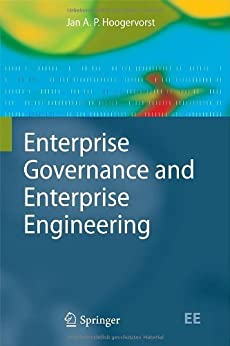 Enterprise Governance and Enterprise Engineering (The Enterprise Engineering Series) by [Hoogervorst, Jan A. P.]