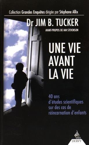 Une vie avant la vie : 40 ans d'études scientifiques sur des cas de réincarnation d'enfants par Jim-B Tucker