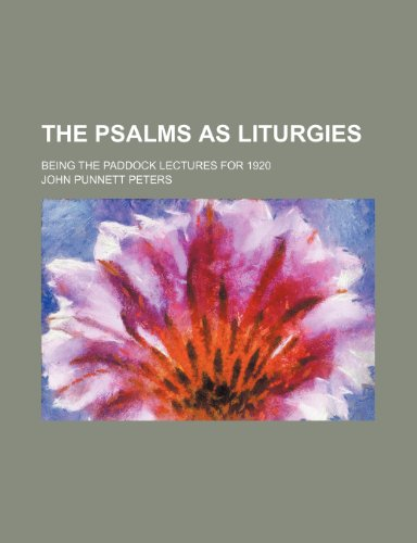 The Psalms as liturgies; being the Paddock lectures for 1920