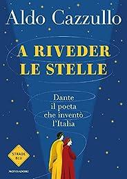 A riveder le stelle: Dante: il poeta che inventò l'It