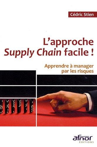 L'approche Supply Chain ! : Apprendre à manager par les risques