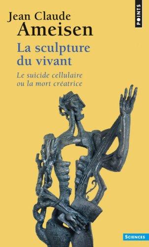 La Sculpture du vivant. Le Suicide cellulaire ou la mort créatrice par Jean Claude Ameisen
