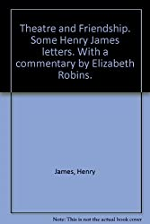 Theatre & Friendship Some Henry James Letters
