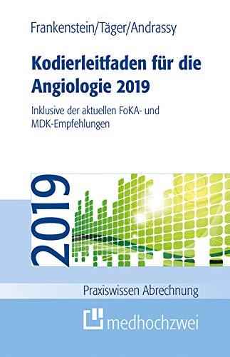 Kodierleitfaden für die Angiologie 2019: Inklusive der aktuellen FoKA- und MDK-Empfehlungen (Praxiswissen Abrechnung)