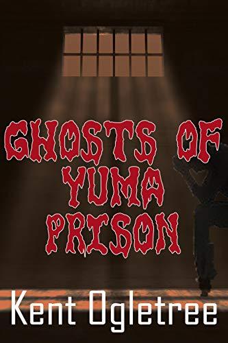Ghosts of Yuma Prison (English Edition)