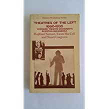 Theatres of the Left, 1880-1935: Workers' Theatre Movement in Britain and America (History Workshop)