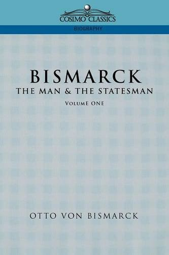 Bismarck: The Man & the Statesman, Vol. 1