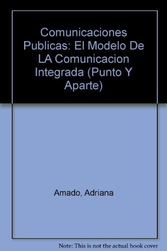 Comunicaciones Publicas: El Modelo De LA Comunicacion Integrada (Punto Y Aparte) por Adriana Amado