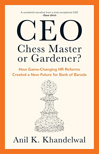 CEO-Chess Master or Gardener?: How Game-Changing HR Reforms Created a New Future for Bank of Baroda (English Edition) (Chief Hr Officer)