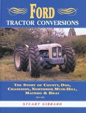 Ford Tractor Conversions: The Story of County, Doe, Chaseside, Northrop, Muir-hill, Matbro and Bray by Stuart Gibbard (2003-10-02)