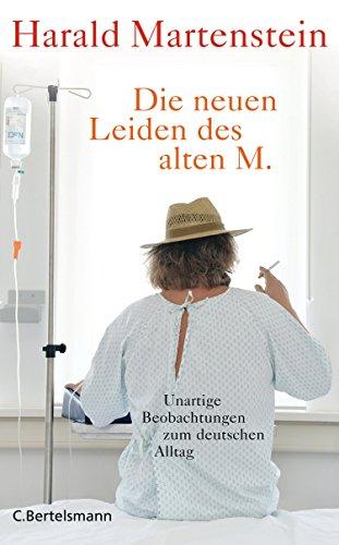 Die neuen Leiden des alten M.: Unartige Beobachtungen zum deutschen Alltag -