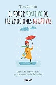 El poder positivo de las emociones negativas par TIM LOMAS