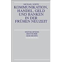 Kommunikation, Handel, Geld und Banken in der Frühen Neuzeit.