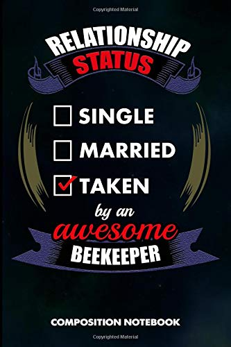 Relationship Status Single Married Taken by an Awesome Beekeeper: Composition Notebook, Birthday Journal for beekeeping Honey Lovers to write on por M. Shafiq
