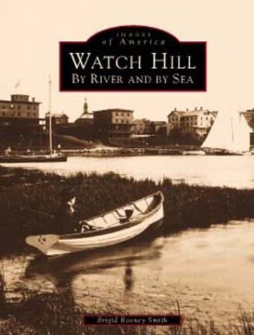 watch-hill-by-river-and-by-sea-images-of-america-rhode-island-by-brigid-smith-rooney-1999-06-01