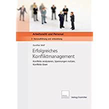 Erfolgreiches Konfliktmanagement: Konflikte analysieren, Spannungen nutzen, Konflikte lösen