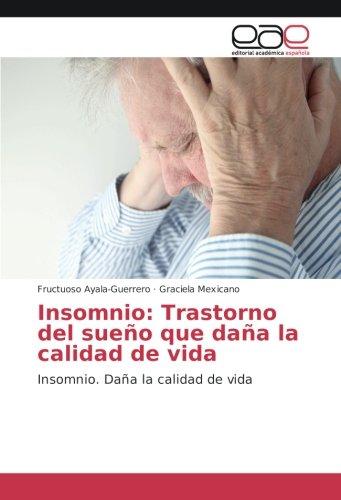 Descargar Libro Insomnio: Trastorno del sueño que daña la calidad de vida: Insomnio. Daña la calidad de vida de Fructuoso Ayala-Guerrero