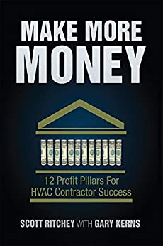 Make More Money: 12 Profit Pillars For HVAC Contractor Success (English Edition) par [Ritchey, Scott, Kerns, Gary]