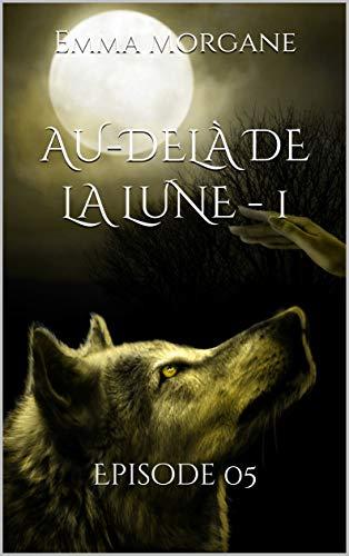 Couverture du livre AU-DELÀ DE LA LUNE - 1: Episode 05