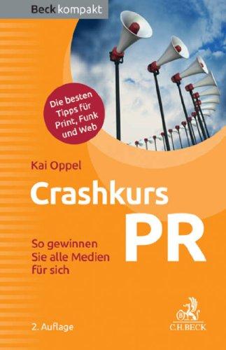 Crashkurs PR: So gewinnen Sie alle Medien für sich (Beck kompakt)