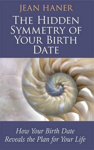 The Hidden Symmetry of Your Birth Date: How Your Birth Date Reveals the Plan for Your Life