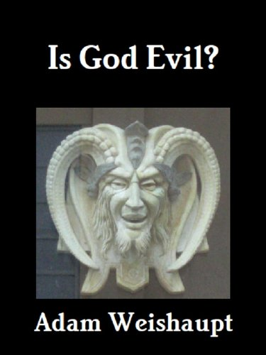 Is God Evil? (The Anti-Christian Series Book 3) by [Weishaupt, Adam]