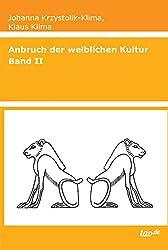 Anbruch der weiblichen Kultur: Band II (German Edition)